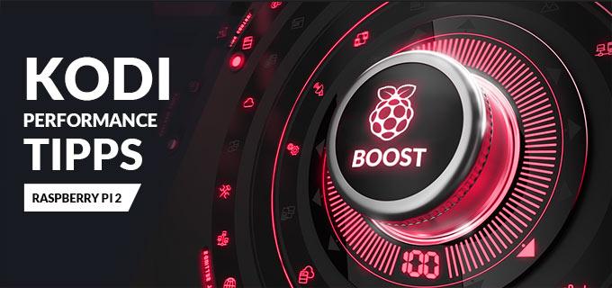 Kodi Performance Tuning Tipps für den Raspberry Pi 2